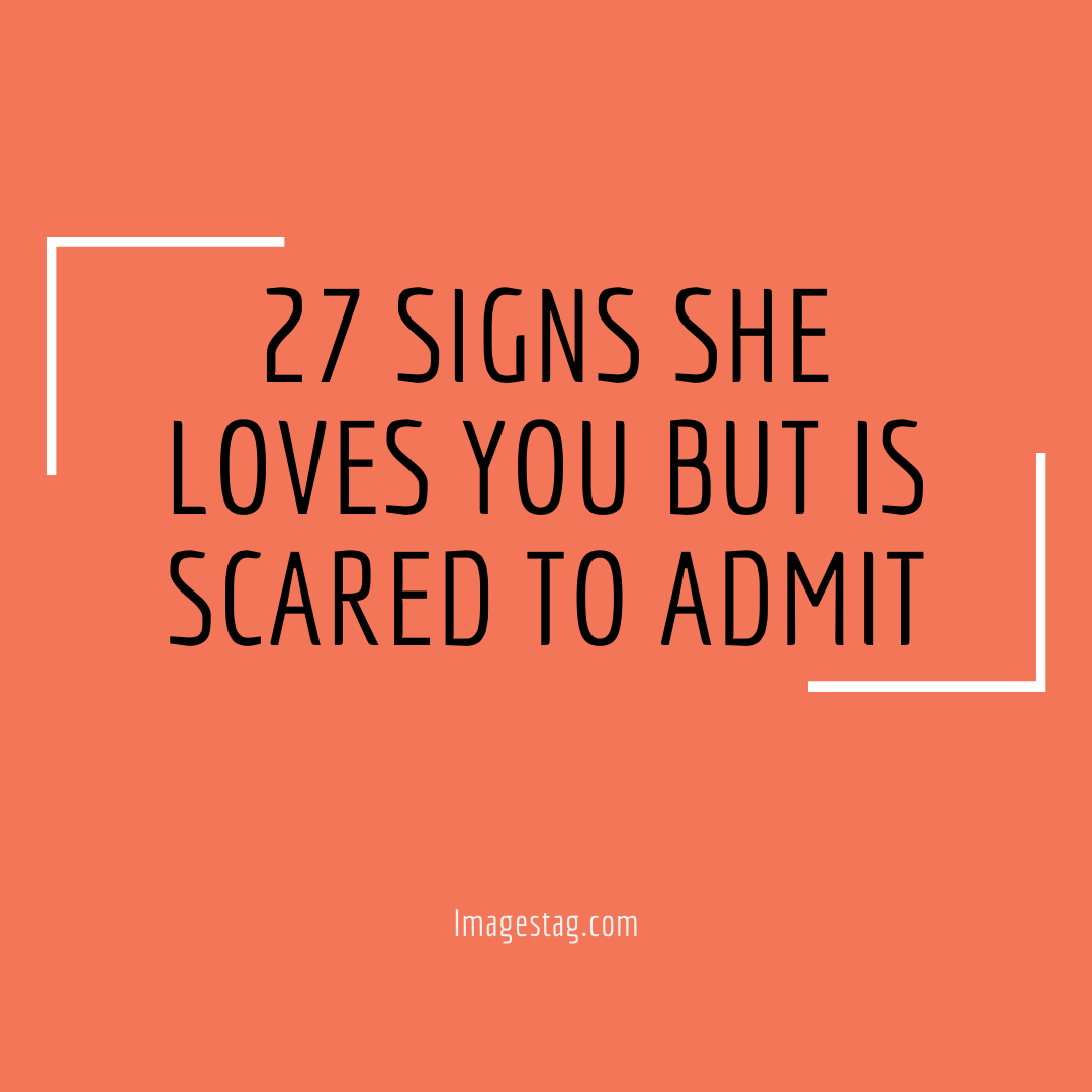27 Signs She Loves You But Is Scared To Admit