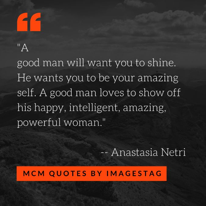 A Good Man Will Want You To Shine Mcm Quotes For Friends