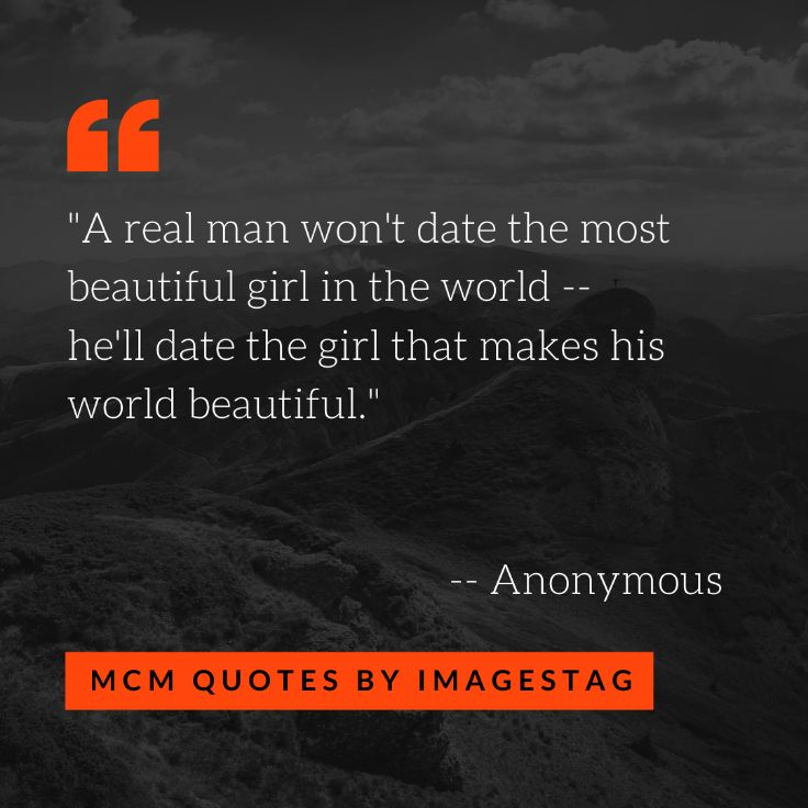 A Real Man Won Not Date The Best Mcm Quotes