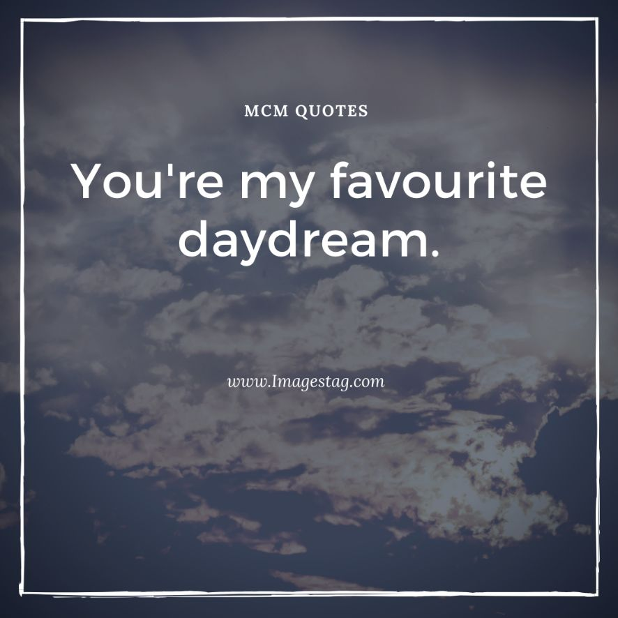 You Are My Daydream Mcm Quotes For Son