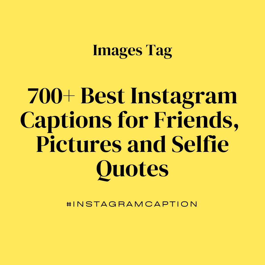 700 Best Instagram Captions For Friends, Pictures And Selfie Quotes