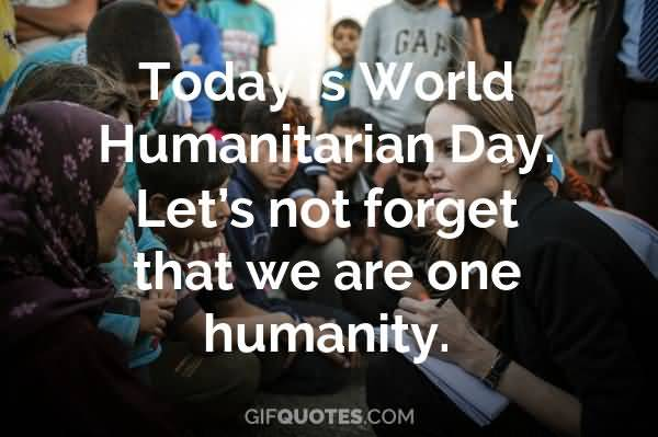 Today World Humanitarian Day Let's Not Forget That We Are One Humanity.
