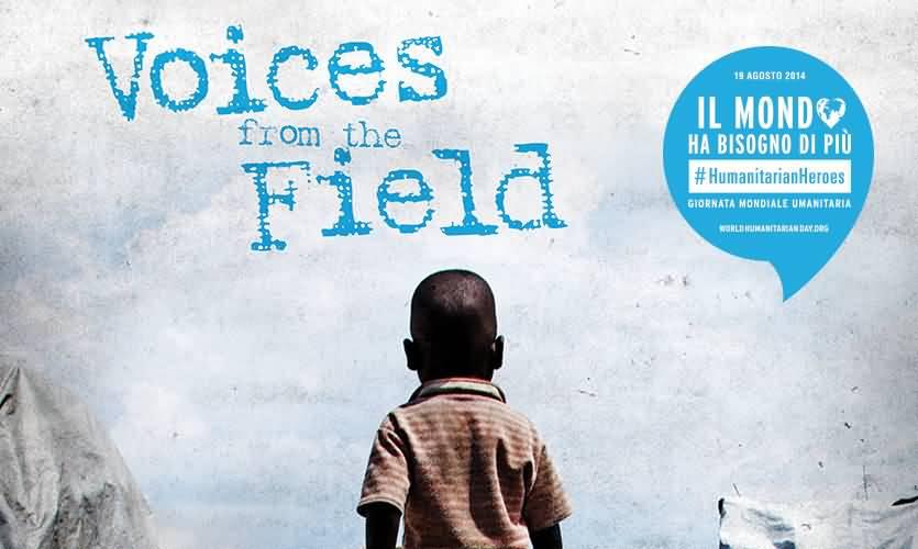 Voice From The Field 19th Agosto 2018 Il Mond Ha Bisogno Di Piu World Humanitarian Day