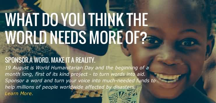 What Do Your Think The World Needs More Of World Humanitarian Day