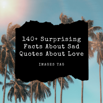 143 Surprising Facts About Sad Quotes About Love