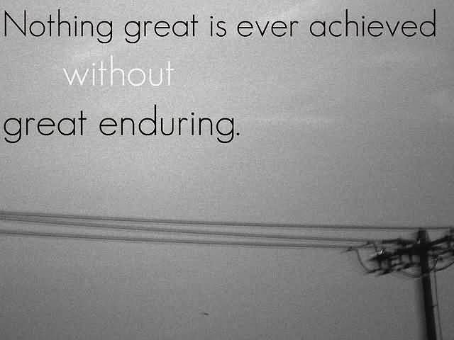 Achievement Quote Nothing Great Is Ever Achieved Without Great Enduring