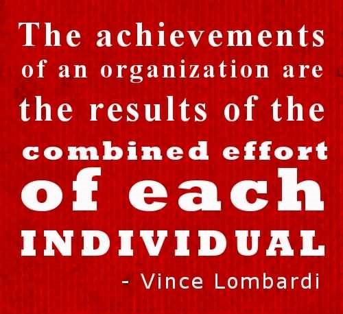 Achievement Quote Picture Of Vince Lombardi About The Achievements Of An Organization Are The Results Of The Combined Effort Of Each Individual