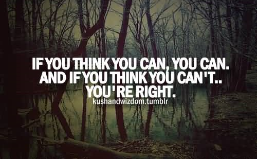 Achievement Thoughts Quote If You Think You Can You Can And If You Think You Can't You're Right
