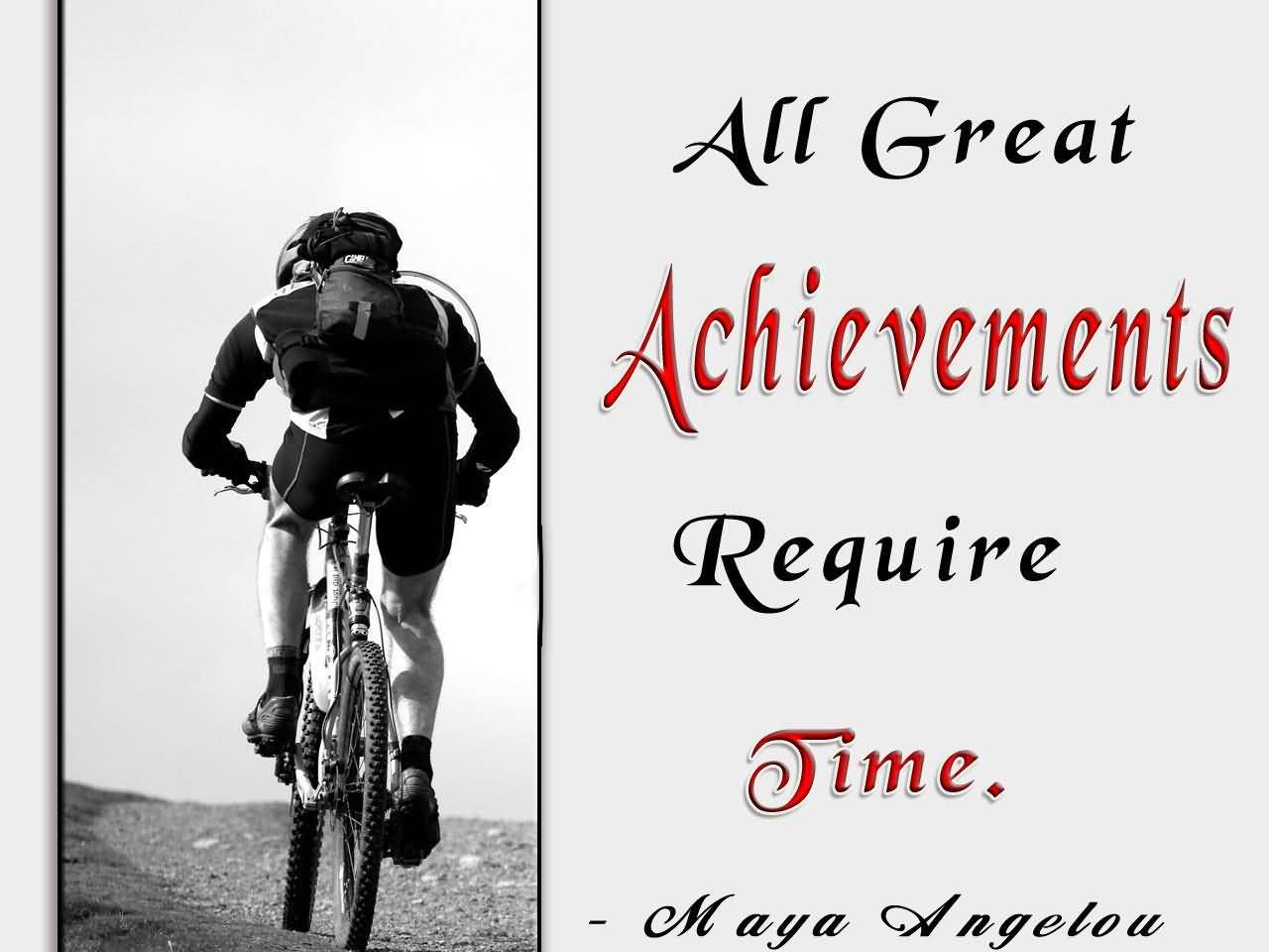 All Great Achievements Require Time Achievement Quote By Maya Angelou