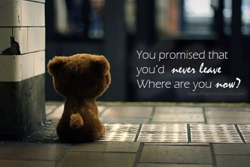 Alone Bad Feelings Quotes You Promised To Never Leave.