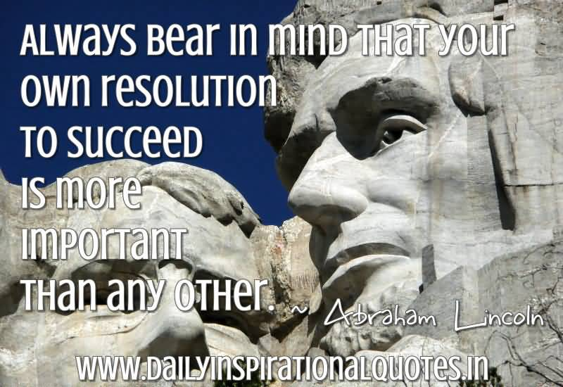 Always Bear In Mind Resolution To Succeed Is Important Achievement Quote By Abraham Lincoln