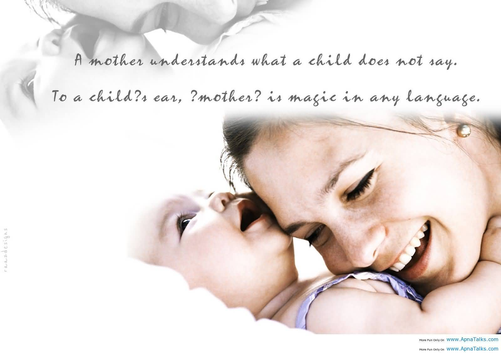 Baby Quotes And Sayings With Love A Mother Understands What A Child Does Not Say. To A Child!s Ear, Mother! Is Magic.