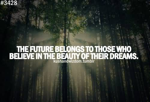 Beautiful Achievement Quote Picture For Facebook The Future Belongs To Those Who Believe In The Beauty Of Their Dreams