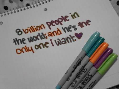 Being In Love Quotes About 8 Billion People In The World,and He's The Only One I Want.