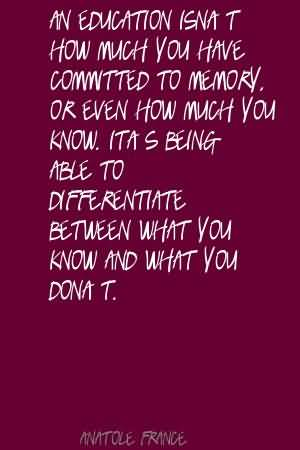 Being In Love Quotes About An Education Isn't How Much You Have Committed To Memory.