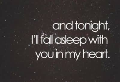 Being In Love Quotes About And Tonight,i'll Fall Asleep With You In My Heart.