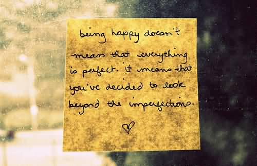 Being In Love Quotes About Being Happy Doesn't Mean That Everything Is Perfect.