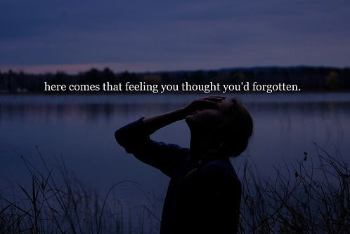Famous Bad Feelings Images About Loneliness Here Comes That Feeling You Thought You Would Have Forgotten.