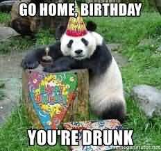 Go Home Birthday You're Drunk Happy Birthday Panda