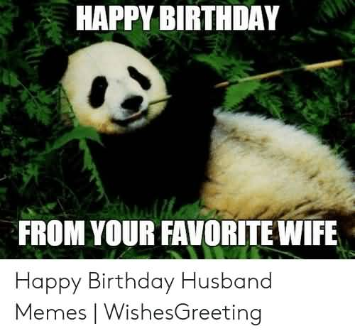 Happy Birthday From Your Favorite Wife Happy Birthday Husband Memes