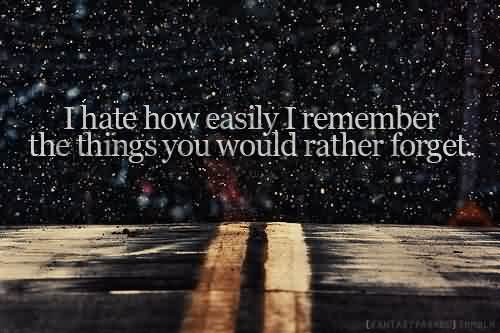 Hate Bad Feelings Things You Would Forget Quote Picture For F Share