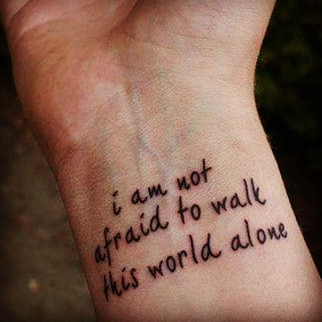 I Am Not Afraid To Walk His World Alone Classy Wrist Tattoo