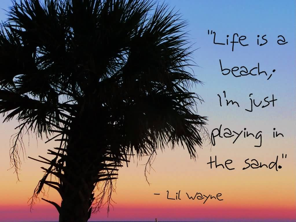 Life Is A Beach I Am Just Playing In The Sand Beauty Quotes With Images