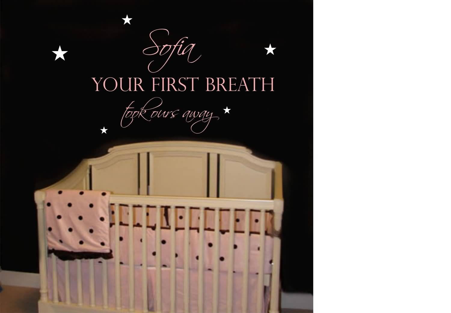 Short Baby Quotes Sofia Your First Breath Took Ours Away