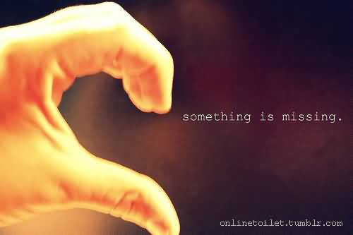 Something Is Missing Broken Heart Quote Pic Bad Feelings