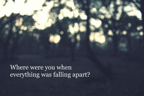 Where Were You When Everything Was Falling Apart Bad Feelings About Love