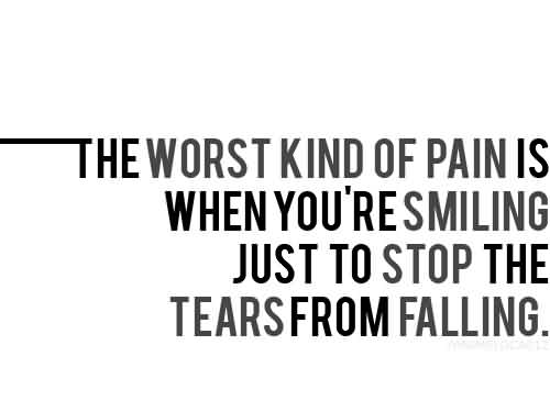 Worst Kind Of Pain Smiling In Place Of Crying Short Bad Feelings Quotes