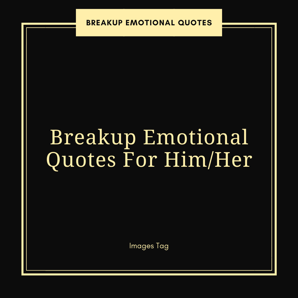 Best Breakup Emotional Quotes For Him Or Her Breakup Emotional Quote