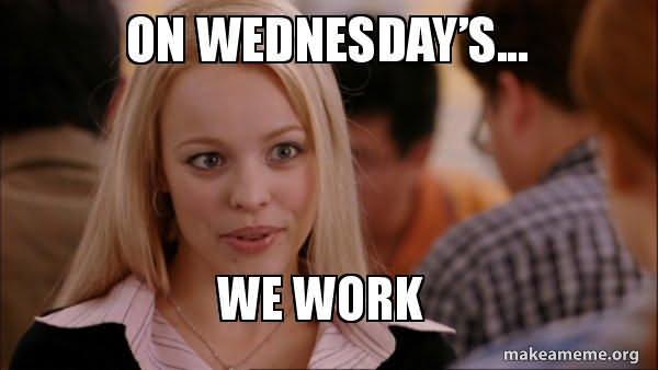 Oh Wednesday Meme We Work