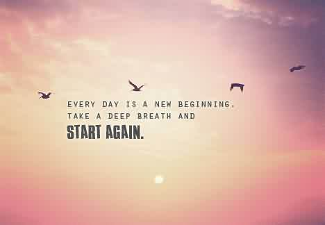 Best Quotes Tumbl About Life Everuday Is A New Beginning