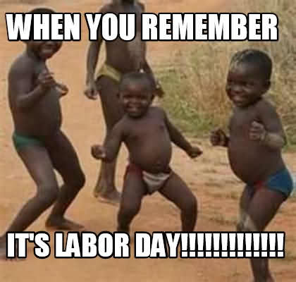 When You Remember It's Labor Day Meme 2020