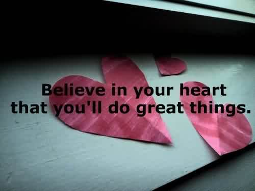 Believe In Your Heart That You Will Do Great Things Quote About Confidence
