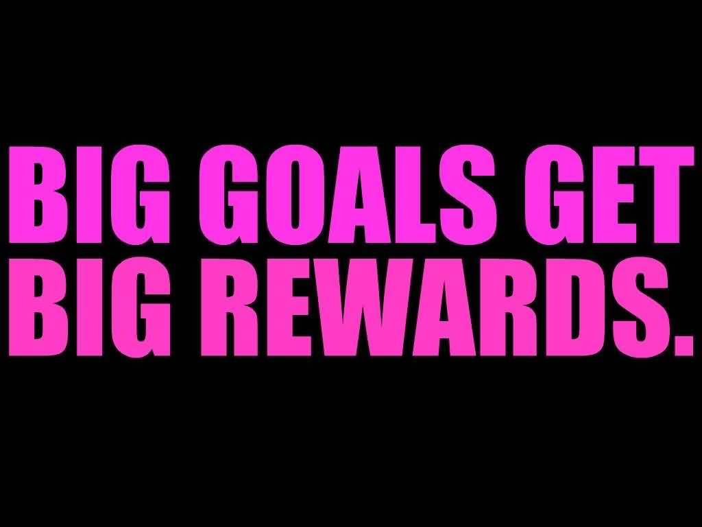 Big Goals Get Big Rewards Quote About Confidence