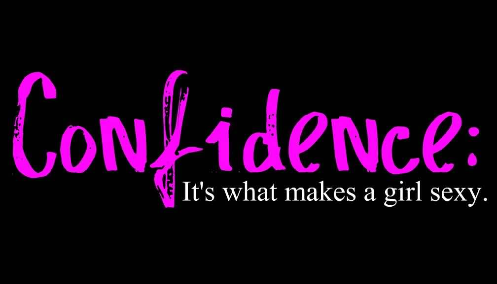Confidence Its What Makes A Girl Sexy Quote About Confidence