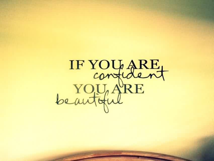 If You Are Confident You Are Beautiful Quote About Confidence