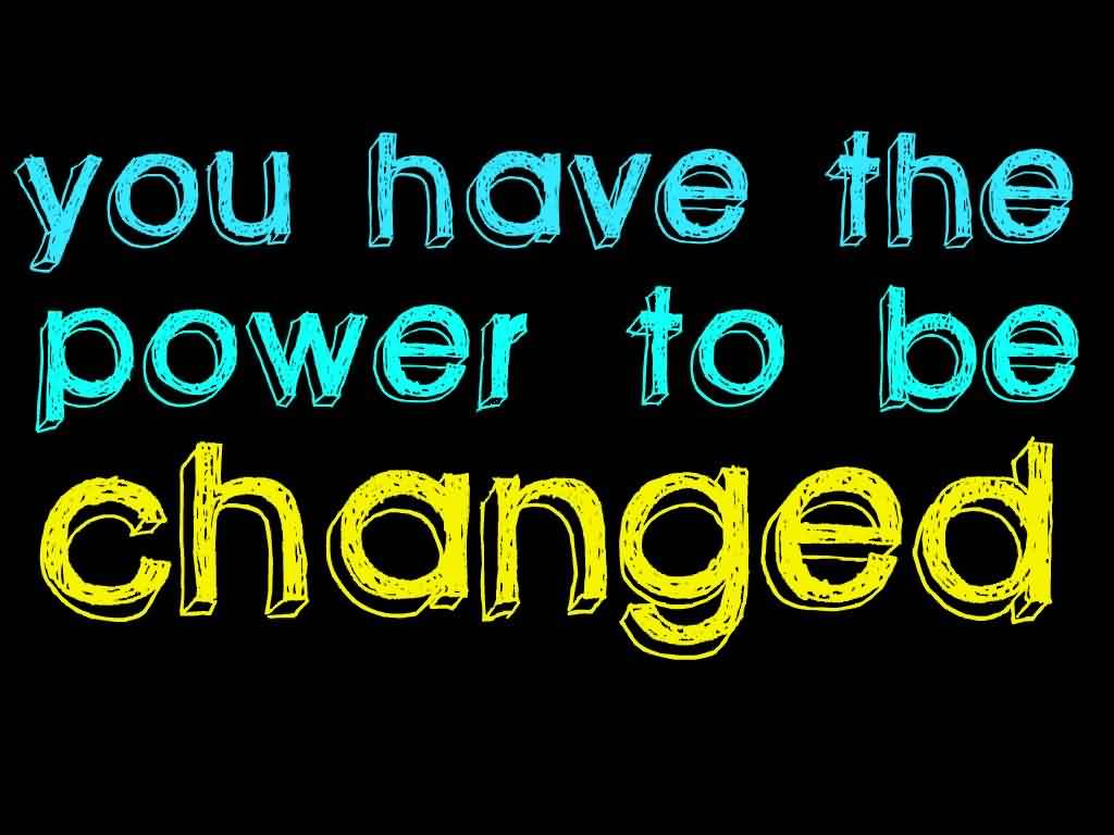 You Have The Power To Be Changed Quote About Confidence