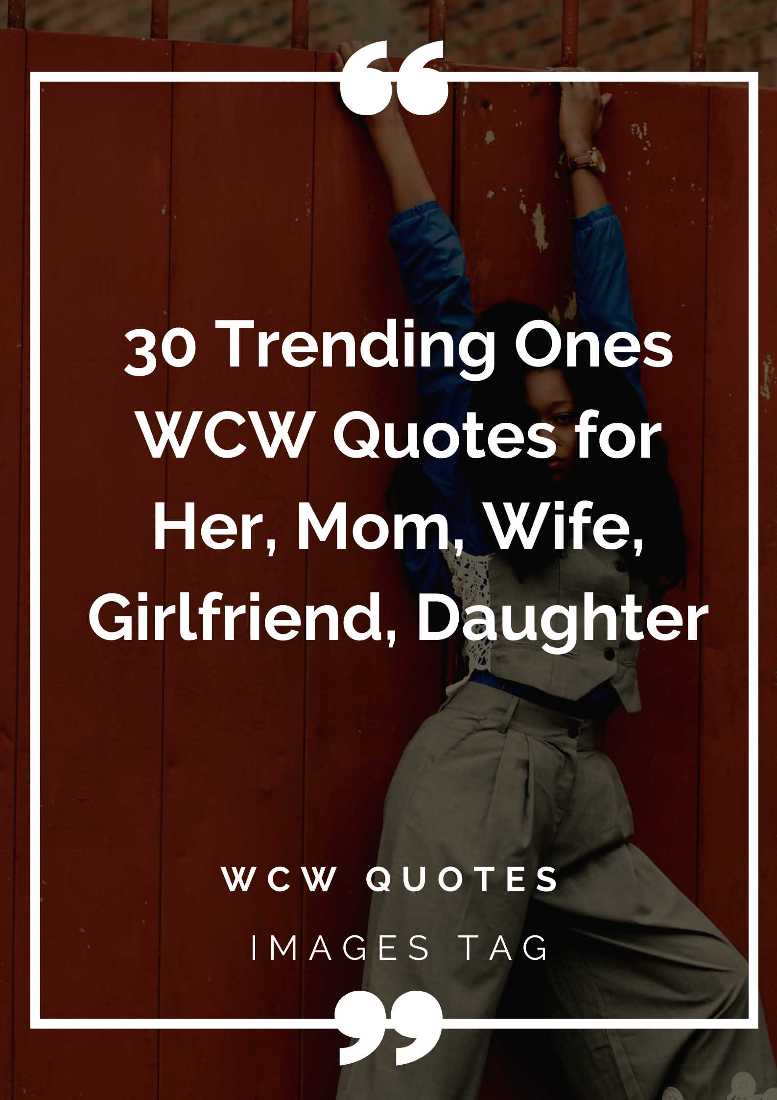 30 Trending Ones Wcw Quotes For Her, Mom, Wife, Girlfriend..