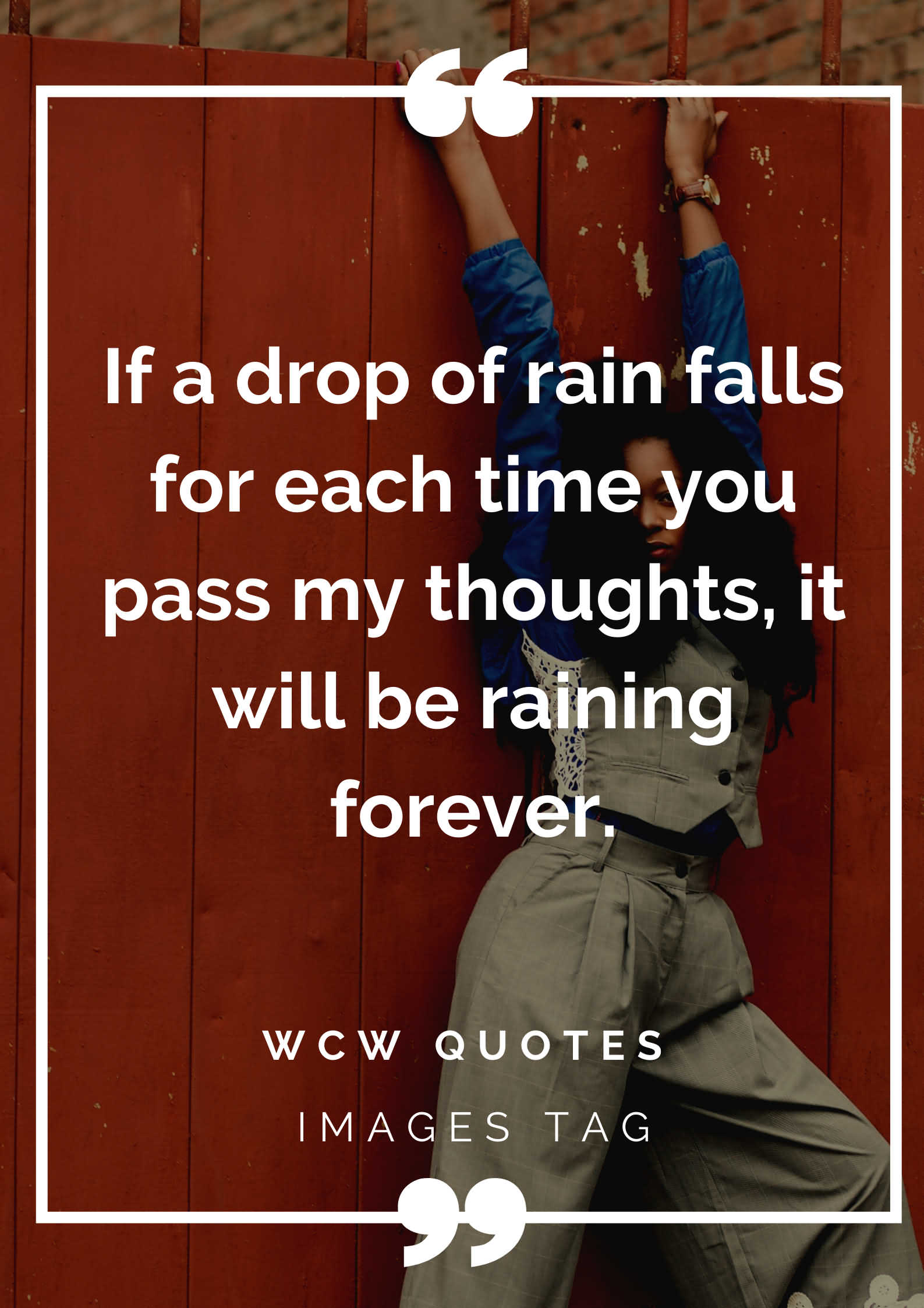 If A Drop Of Rain Falls For Each Time You Pass My Thoughts It Will Be Raining Forever.wcw Quotes For Wife