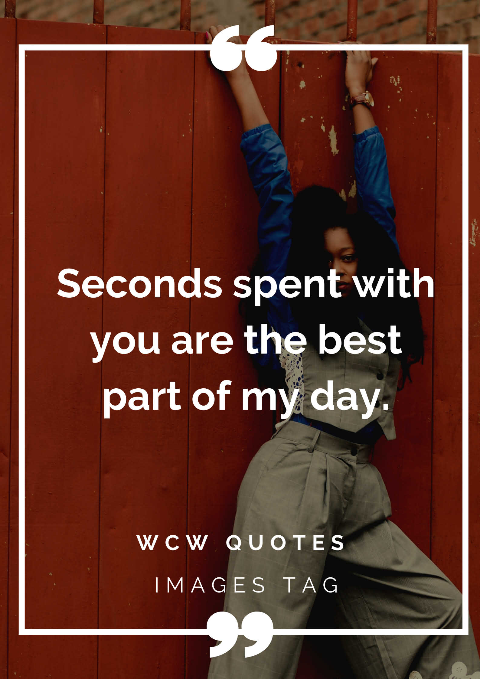 Seconds Spent With You Are The Best Part Of My Day. Wcw Quotes For Single Women