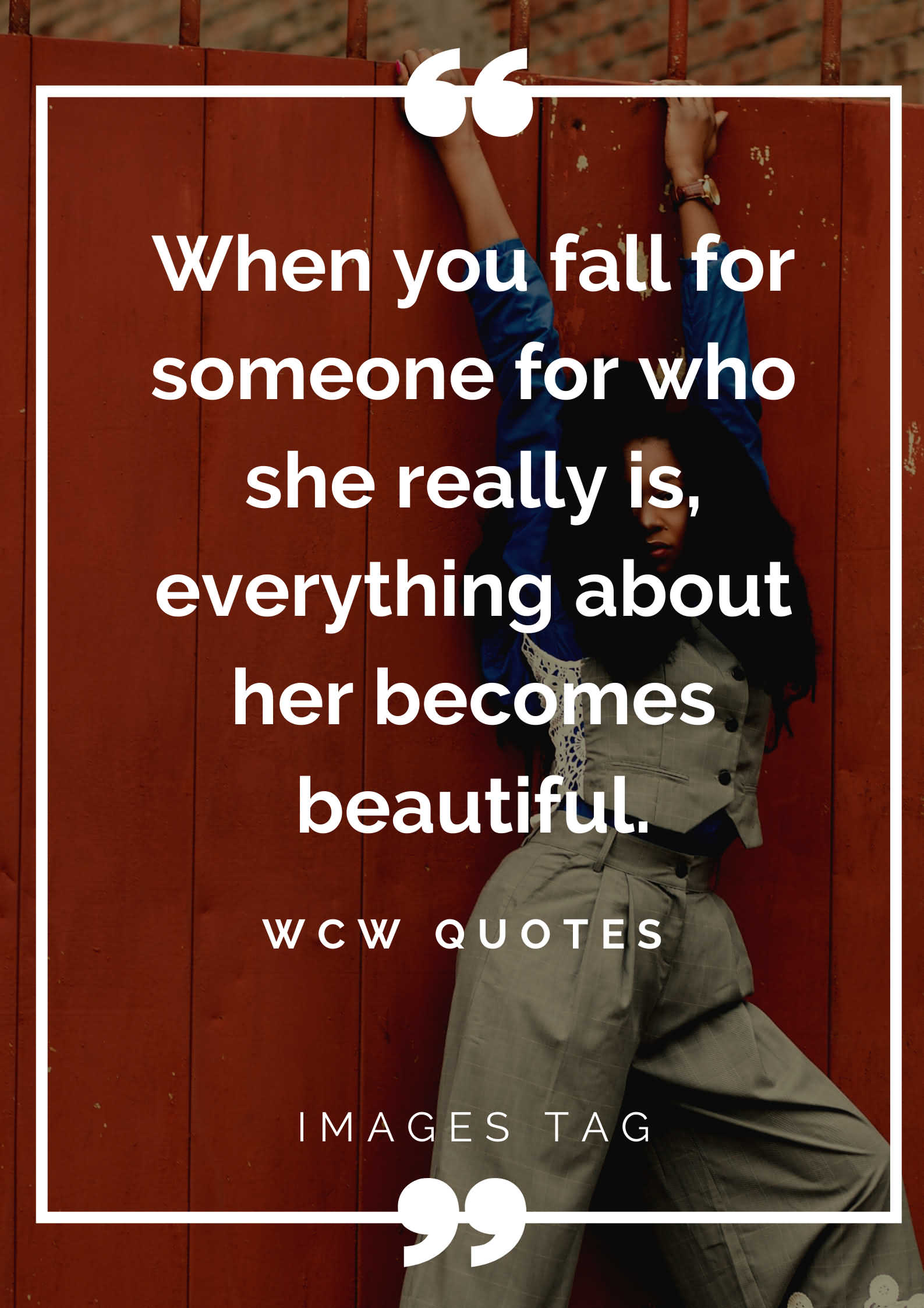 When You Fall For Someone For Who She Really Is Everything About Her Becomes Beautiful.wcw Quotes For Friends