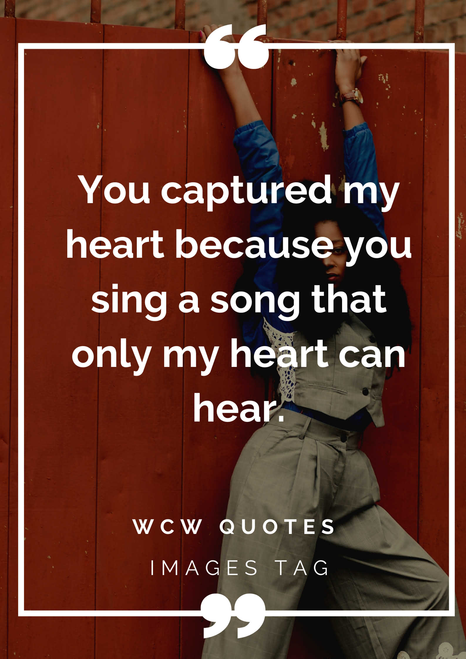 You Captured My Heart Because You Sing A Song That Only My Heart Can Hear.wcw Quotes For Girlfriend