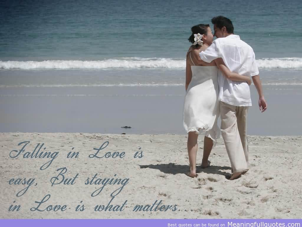 Cute Romantic Quotes For Him Falling In Love Is Easy, But Staying In Love Is What Matters