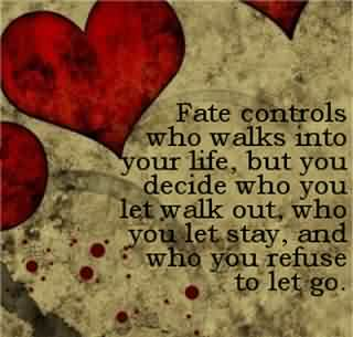 Cute Romantic Quotes For Him Fate Controls Who Walks Into Your Life, But You Decide Who You Let Walk Out, Who You Let Stay