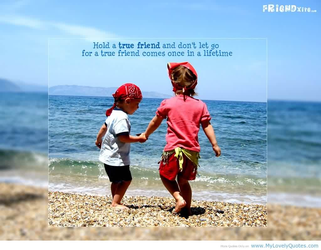 Cute Romantic Quotes Tumblr Hold A True Friends And Don't Let Go For A True Friend Comes Once In A Lifetime