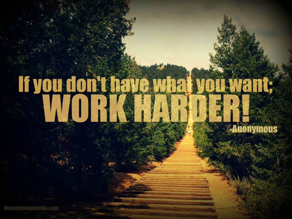 If You Don't Have What You Want, Work Harder!