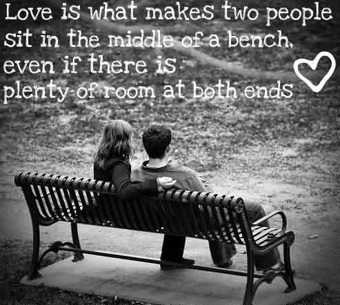 Love Is What Makes Two People Sit In The Middle Of A Bench. Even If There Is Plenty Of Room At Both Ends Romantic Quotes Marriage